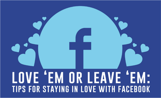 Love 'Em or Leave 'Em: Staying in love with Facebook Marketing